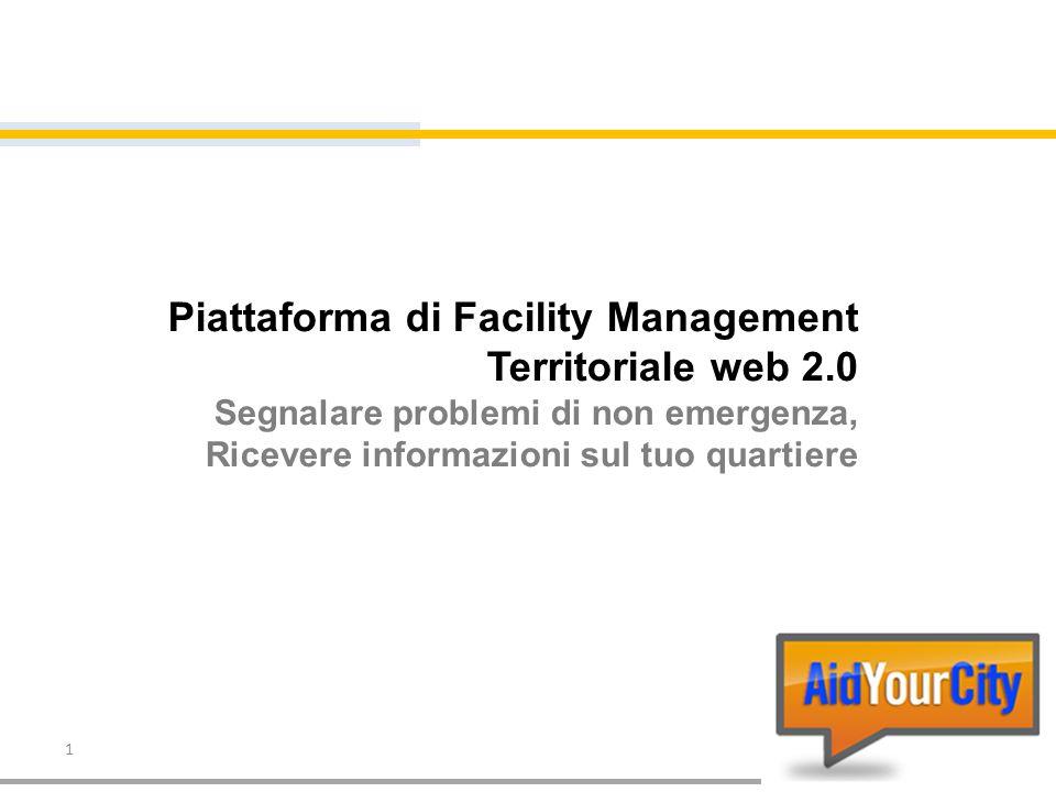 1 Piattaforma di Facility Management Territoriale web 2.0 Segnalare problemi di non emergenza, Ricevere informazioni sul tuo quartiere