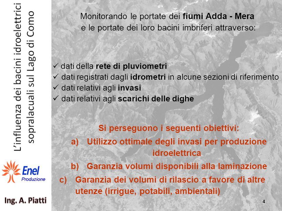 Monitorando le portate dei fiumi Adda - Mera e le portate dei loro bacini imbriferi attraverso: Si perseguono i seguenti obiettivi: a)Utilizzo ottimal