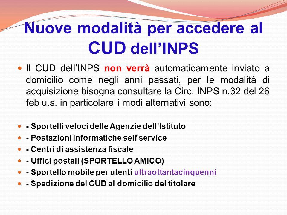 Nuove modalità per accedere al CUD dellINPS Il CUD dellINPS non verrà automaticamente inviato a domicilio come negli anni passati, per le modalità di acquisizione bisogna consultare la Circ.