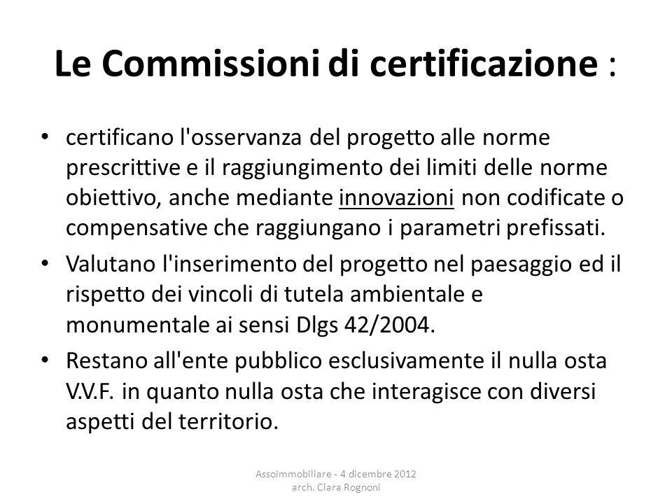 Le Commissioni di certificazione : certificano l osservanza del progetto alle norme prescrittive e il raggiungimento dei limiti delle norme obiettivo, anche mediante innovazioni non codificate o compensative che raggiungano i parametri prefissati.
