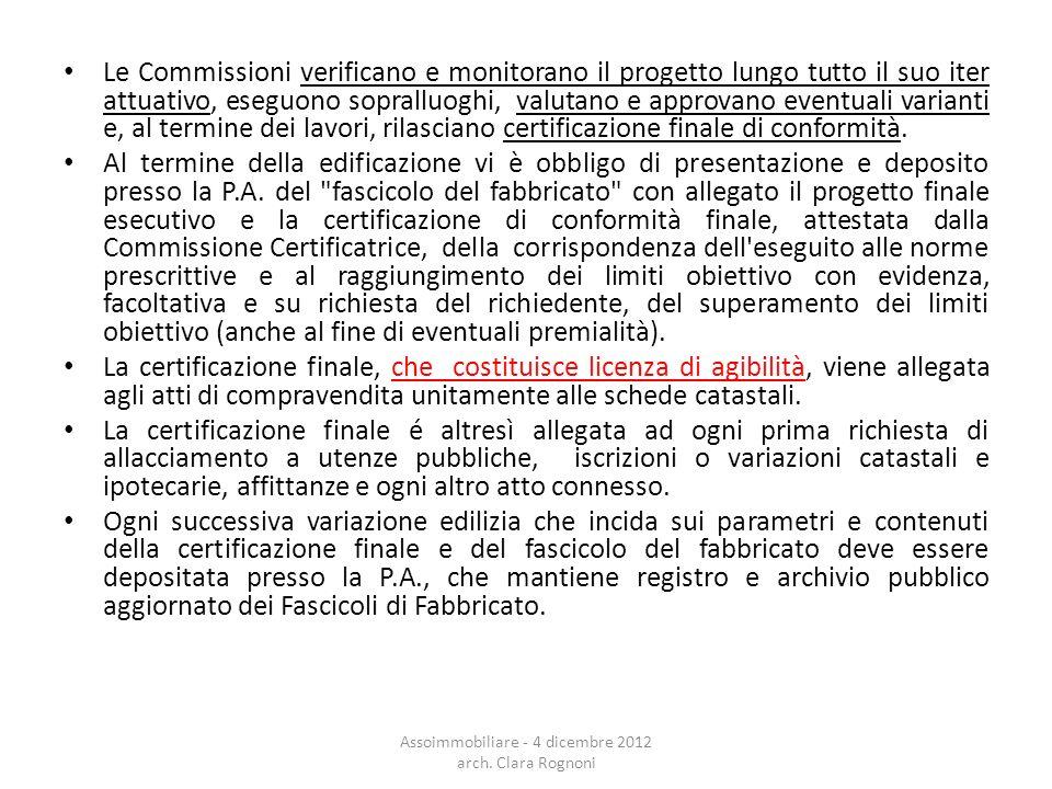 Le Commissioni verificano e monitorano il progetto lungo tutto il suo iter attuativo, eseguono sopralluoghi, valutano e approvano eventuali varianti e, al termine dei lavori, rilasciano certificazione finale di conformità.