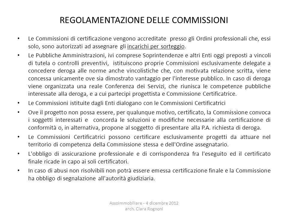 REGOLAMENTAZIONE DELLE COMMISSIONI Le Commissioni di certificazione vengono accreditate presso gli Ordini professionali che, essi solo, sono autorizzati ad assegnare gli incarichi per sorteggio.