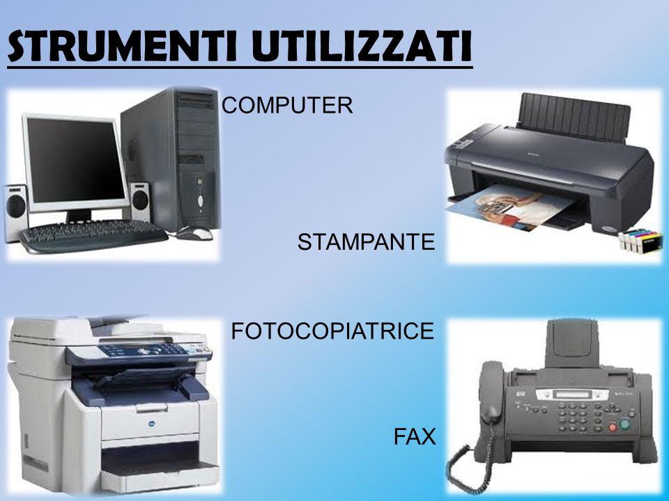 STRUMENTI UTILIZZATI COMPUTER STAMPANTE FAX FOTOCOPIATRICE