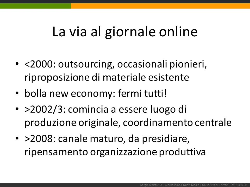 La via al giornale online <2000: outsourcing, occasionali pionieri, riproposizione di materiale esistente bolla new economy: fermi tutti.