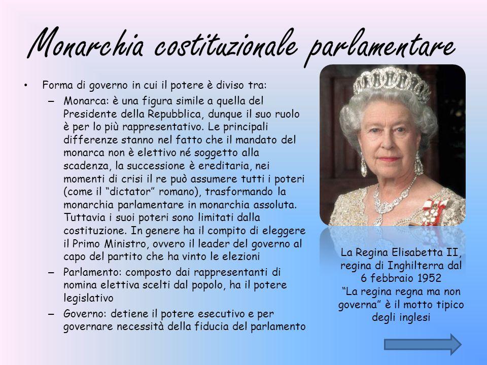 Monarchia costituzionale parlamentare Forma di governo in cui il potere è diviso tra: – Monarca: è una figura simile a quella del Presidente della Rep