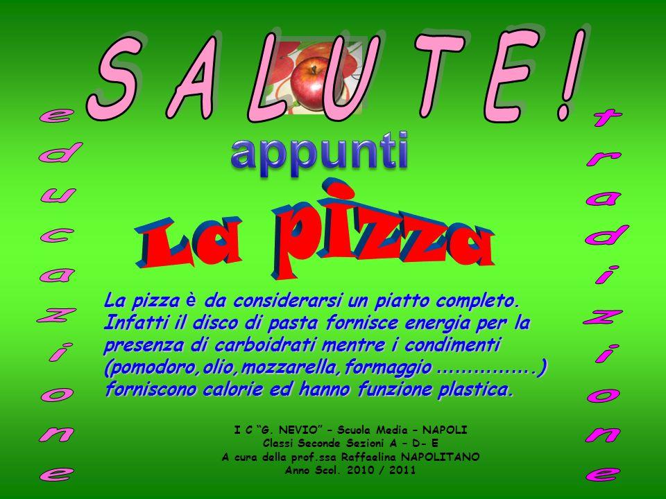 I C G. NEVIO – Scuola Media – NAPOLI Classi Seconde Sezioni A – D- E A cura della prof.ssa Raffaelina NAPOLITANO Anno Scol. 2010 / 2011 La pizza è da