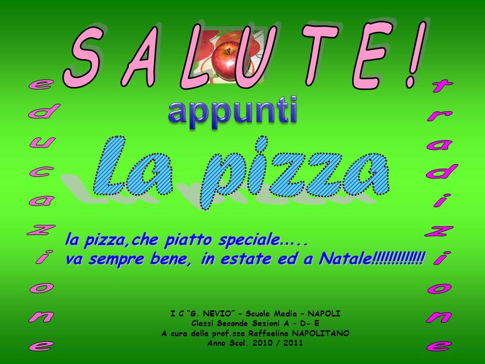 I C G. NEVIO – Scuola Media – NAPOLI Classi Seconde Sezioni A – D- E A cura della prof.ssa Raffaelina NAPOLITANO Anno Scol. 2010 / 2011 la pizza,che p