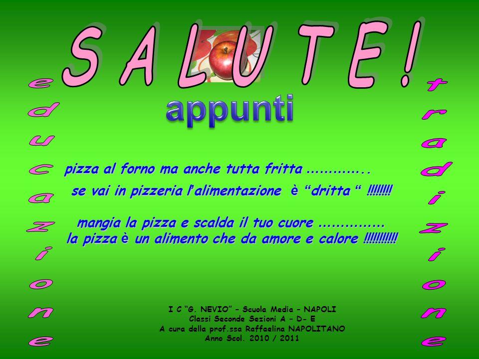 I C G. NEVIO – Scuola Media – NAPOLI Classi Seconde Sezioni A – D- E A cura della prof.ssa Raffaelina NAPOLITANO Anno Scol. 2010 / 2011 pizza al forno
