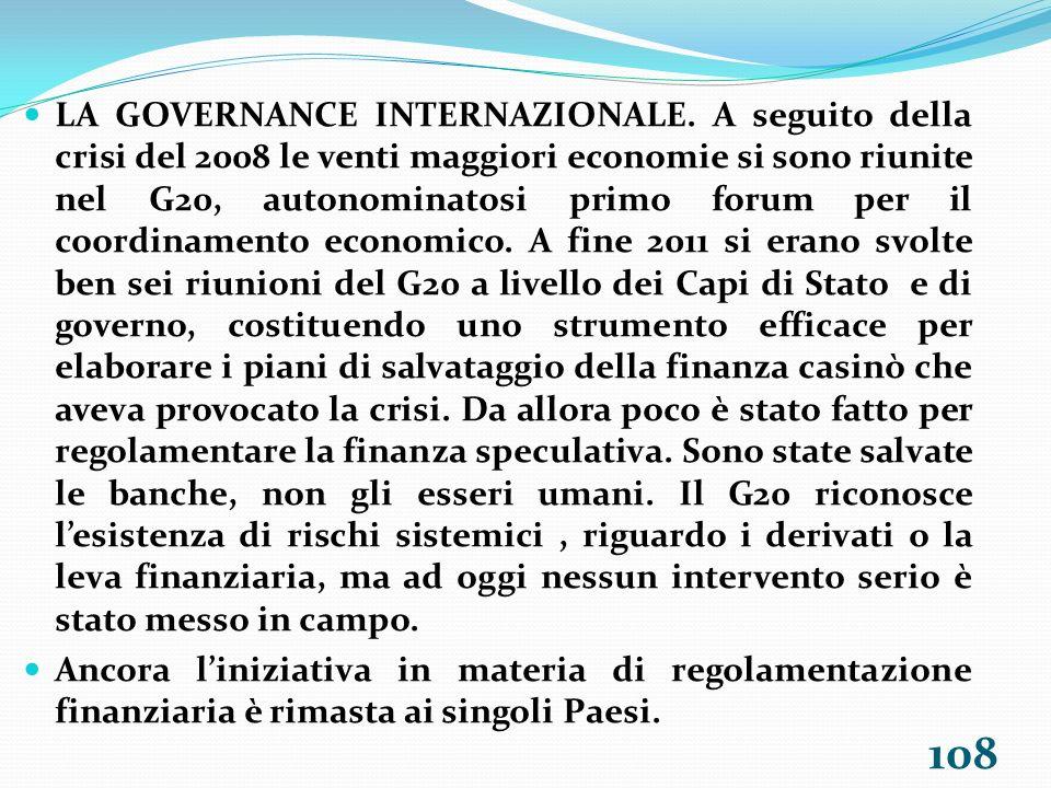 LA GOVERNANCE INTERNAZIONALE. A seguito della crisi del 2008 le venti maggiori economie si sono riunite nel G20, autonominatosi primo forum per il coo