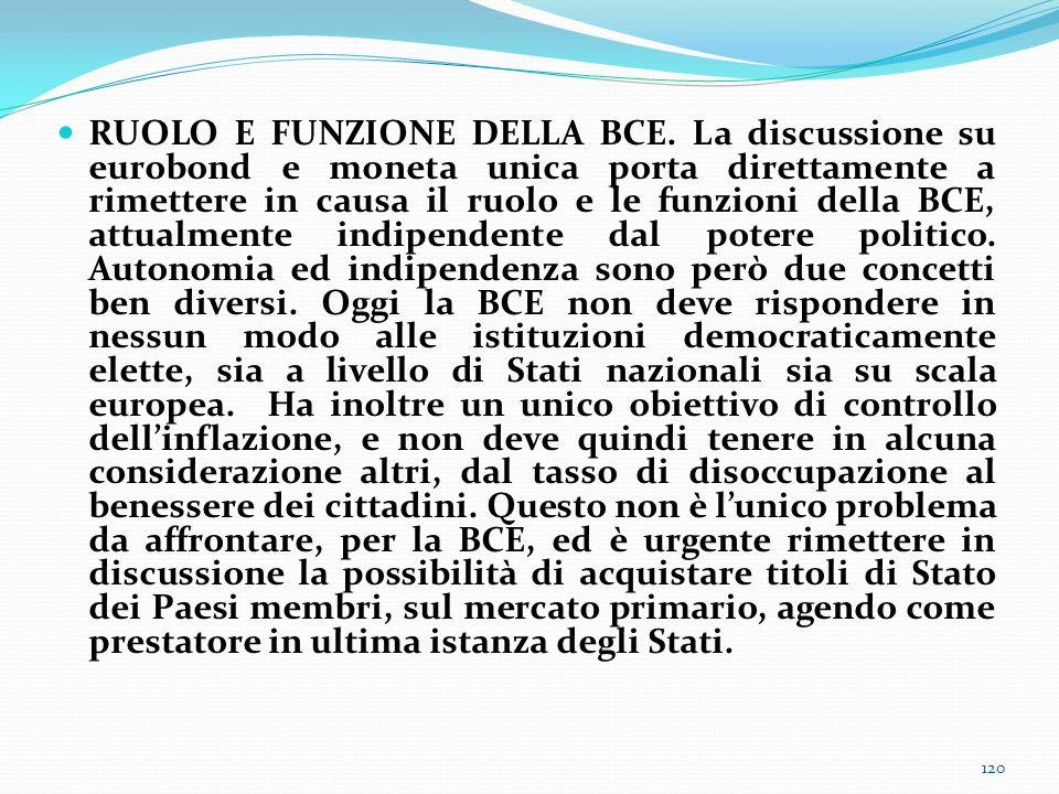 RUOLO E FUNZIONE DELLA BCE. La discussione su eurobond e moneta unica porta direttamente a rimettere in causa il ruolo e le funzioni della BCE, attual
