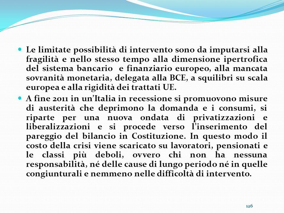 Le limitate possibilità di intervento sono da imputarsi alla fragilità e nello stesso tempo alla dimensione ipertrofica del sistema bancario e finanzi