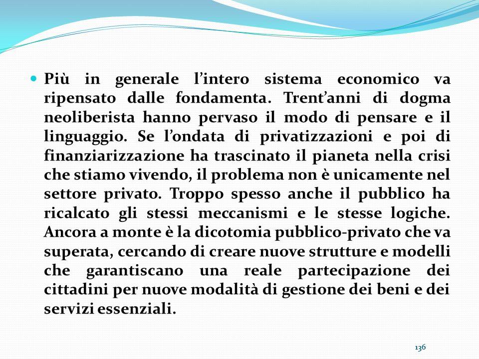 Più in generale lintero sistema economico va ripensato dalle fondamenta. Trentanni di dogma neoliberista hanno pervaso il modo di pensare e il linguag
