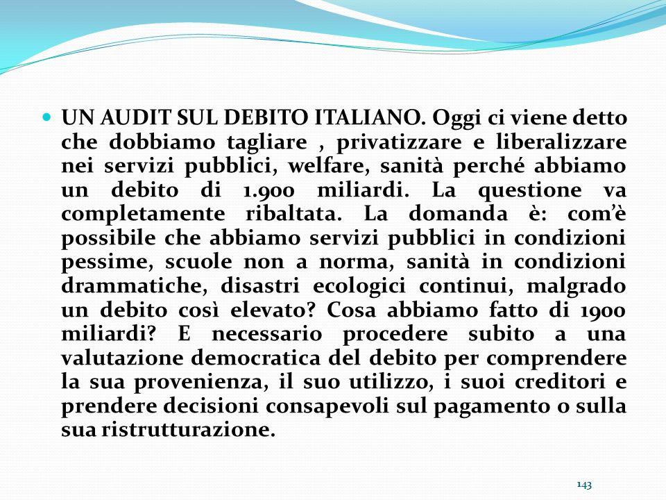 UN AUDIT SUL DEBITO ITALIANO. Oggi ci viene detto che dobbiamo tagliare, privatizzare e liberalizzare nei servizi pubblici, welfare, sanità perché abb