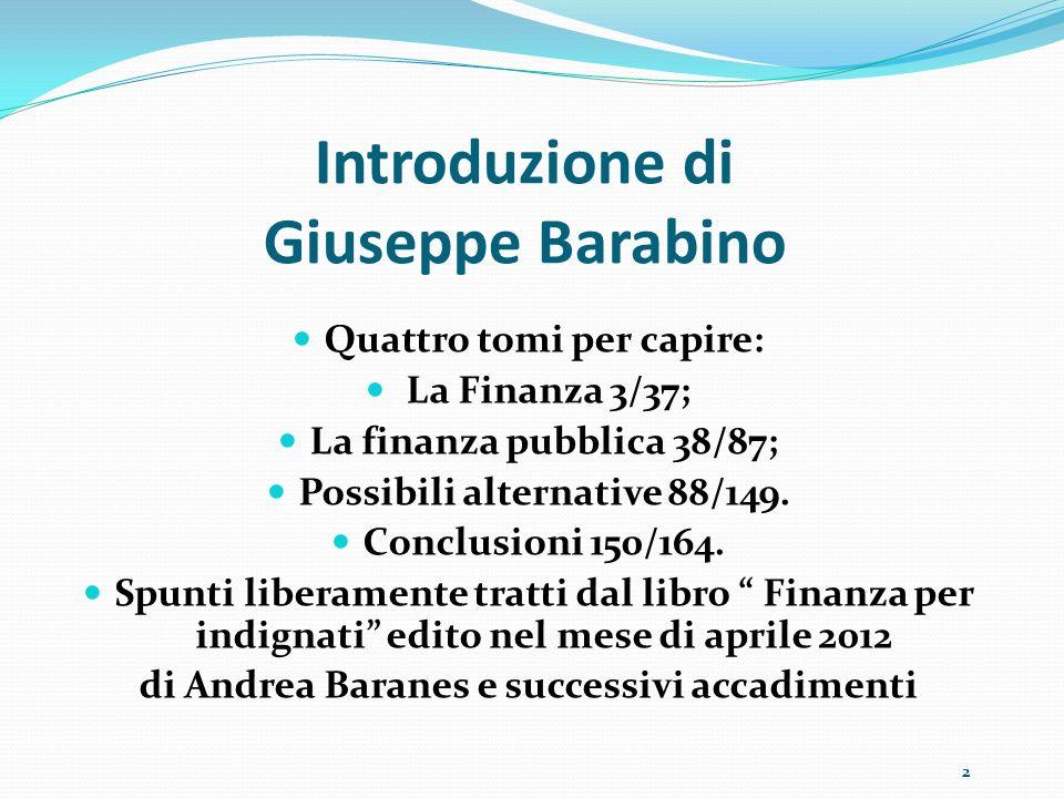 Introduzione di Giuseppe Barabino Quattro tomi per capire: La Finanza 3/37; La finanza pubblica 38/87; Possibili alternative 88/149. Conclusioni 150/1