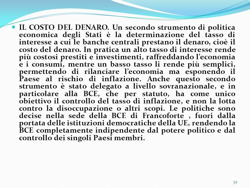 IL COSTO DEL DENARO. Un secondo strumento di politica economica degli Stati è la determinazione del tasso di interesse a cui le banche centrali presta