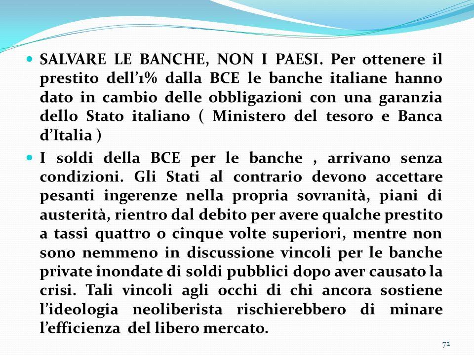 SALVARE LE BANCHE, NON I PAESI. Per ottenere il prestito dell1% dalla BCE le banche italiane hanno dato in cambio delle obbligazioni con una garanzia
