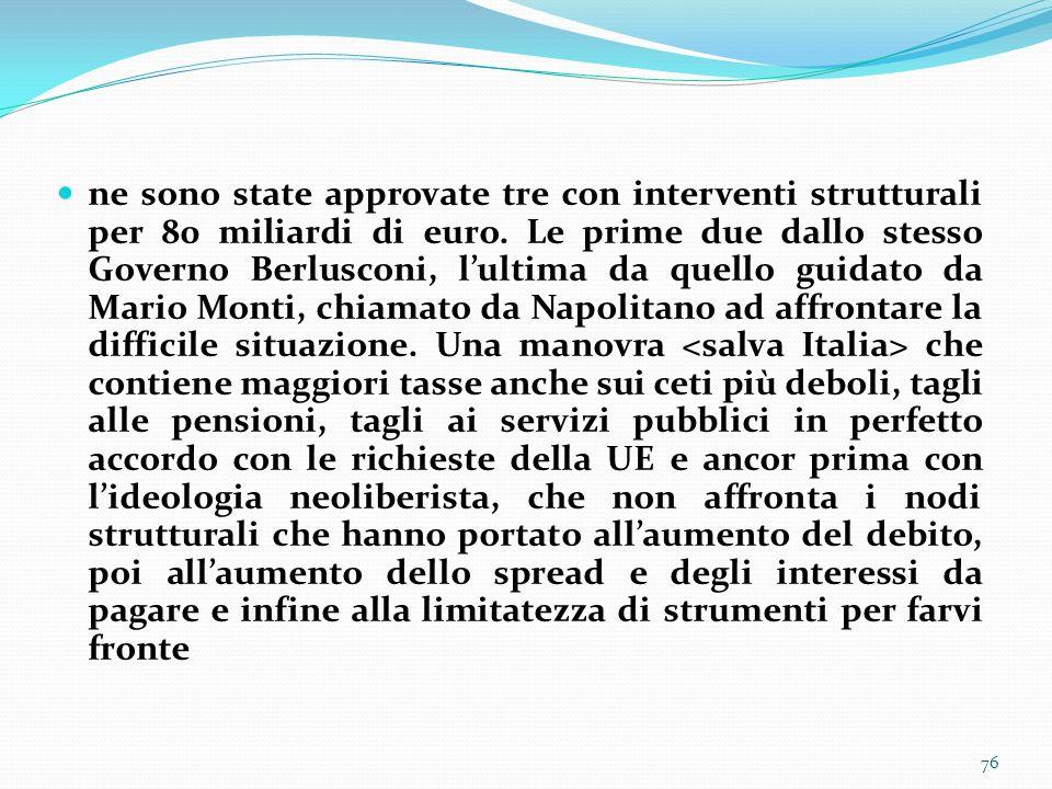 ne sono state approvate tre con interventi strutturali per 80 miliardi di euro. Le prime due dallo stesso Governo Berlusconi, lultima da quello guidat