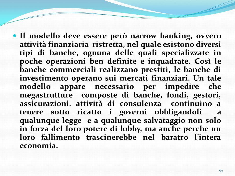Il modello deve essere però narrow banking, ovvero attività finanziaria ristretta, nel quale esistono diversi tipi di banche, ognuna delle quali speci