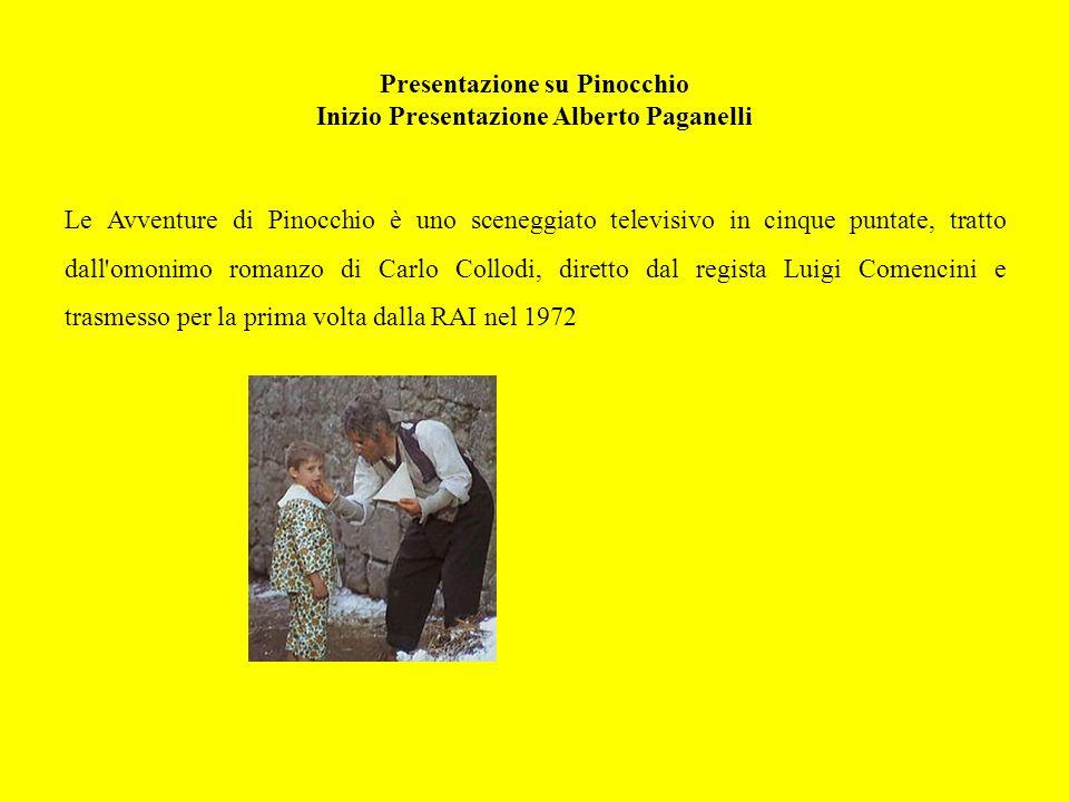 Presentazione su Pinocchio Inizio Presentazione Alberto Paganelli Le Avventure di Pinocchio è uno sceneggiato televisivo in cinque puntate, tratto dall omonimo romanzo di Carlo Collodi, diretto dal regista Luigi Comencini e trasmesso per la prima volta dalla RAI nel 1972