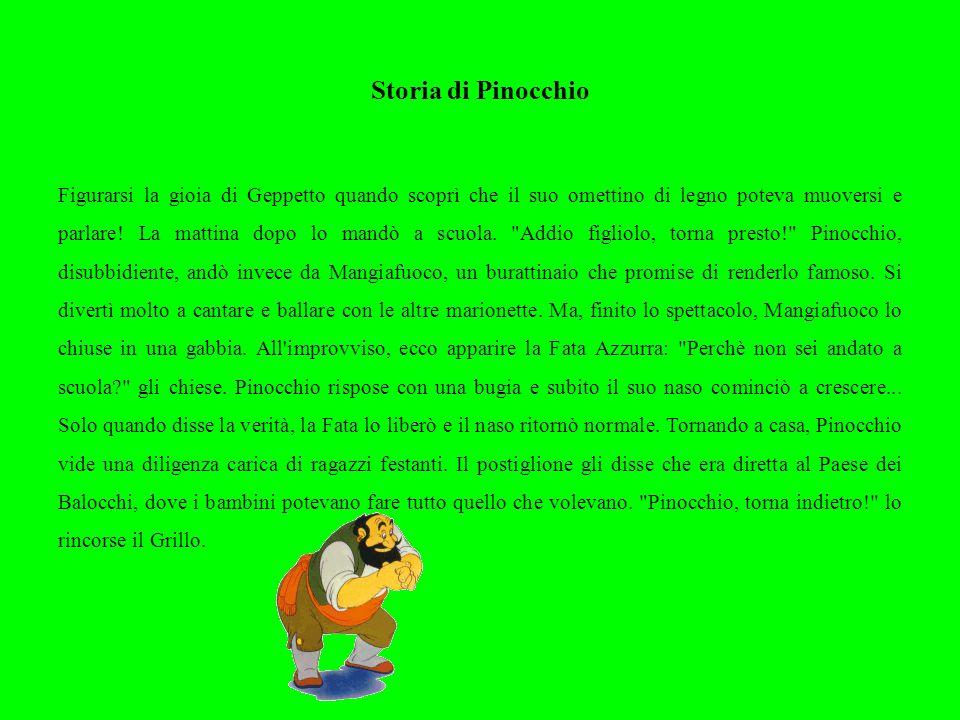 Storia di Pinocchio Figurarsi la gioia di Geppetto quando scoprì che il suo omettino di legno poteva muoversi e parlare.