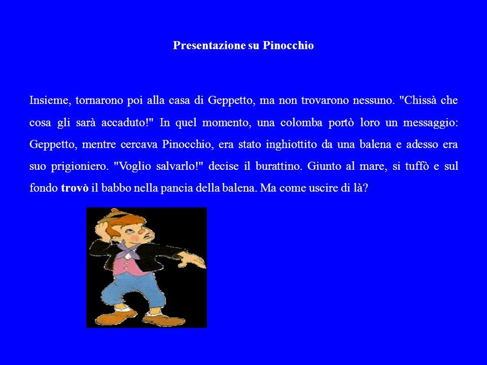 Presentazione su Pinocchio Accesero allora un gran fuoco: il fumo fece starnutire la balena, che spalancò la bocca.