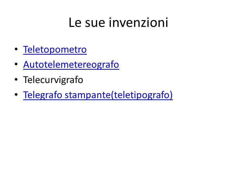 Le sue invenzioni Teletopometro Autotelemetereografo Telecurvigrafo Telegrafo stampante(teletipografo)