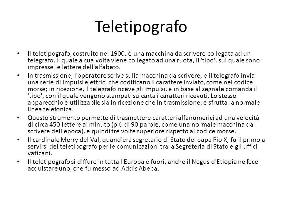 Teletipografo Il teletipografo, costruito nel 1900, è una macchina da scrivere collegata ad un telegrafo, il quale a sua volta viene collegato ad una ruota, il tipo , sul quale sono impresse le lettere dell alfabeto.