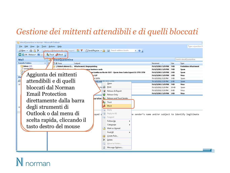 Gestione dei mittenti attendibili e di quelli bloccati Aggiunta dei mittenti attendibili e di quelli bloccati dal Norman Email Protection direttamente dalla barra degli strumenti di Outlook o dal menu di scelta rapida, cliccando il tasto destro del mouse