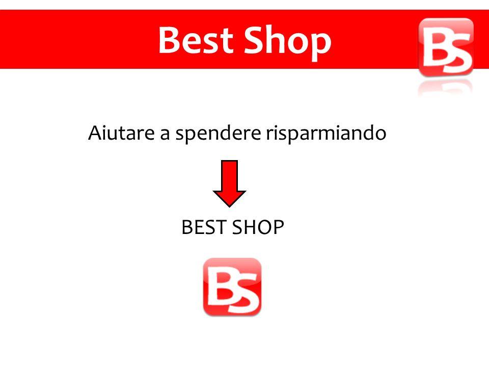 Aiutare a spendere risparmiando BEST SHOP Best Shop