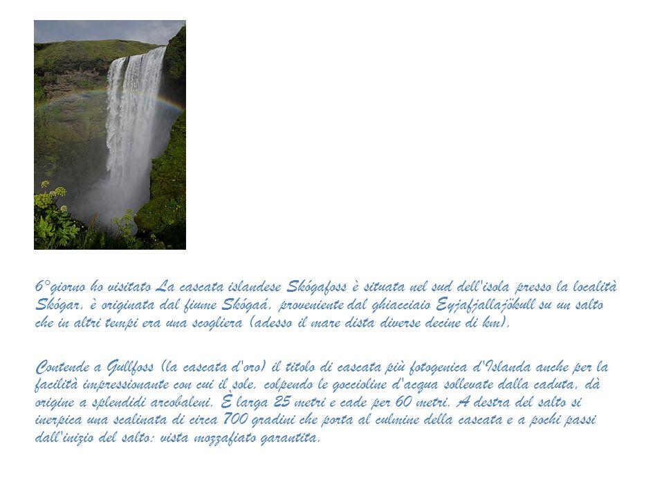 6°giorno ho visitato La cascata islandese Skógafoss è situata nel sud dell'isola presso la località Skógar, è originata dal fiume Skógaá, proveniente