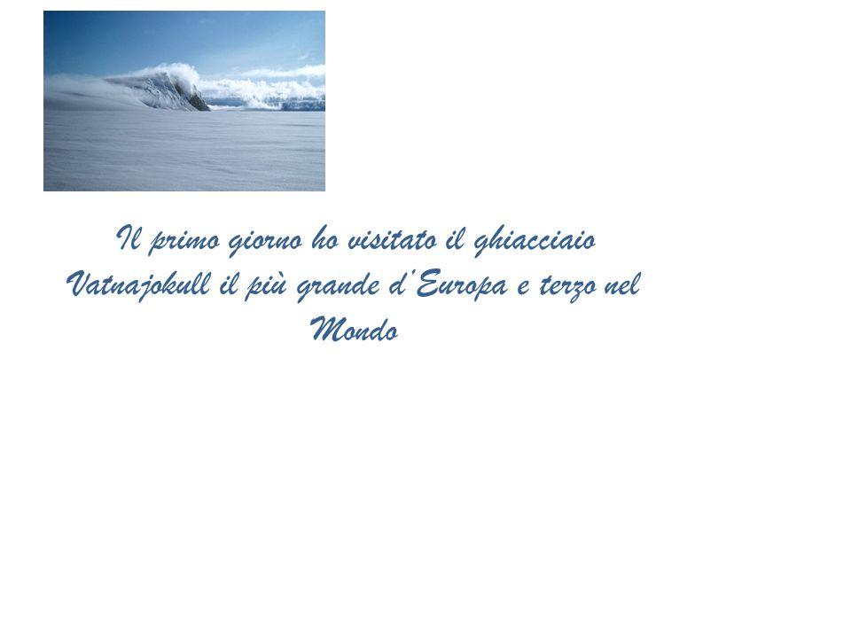 Il primo giorno ho visitato il ghiacciaio Vatnajokull il più grande dEuropa e terzo nel Mondo