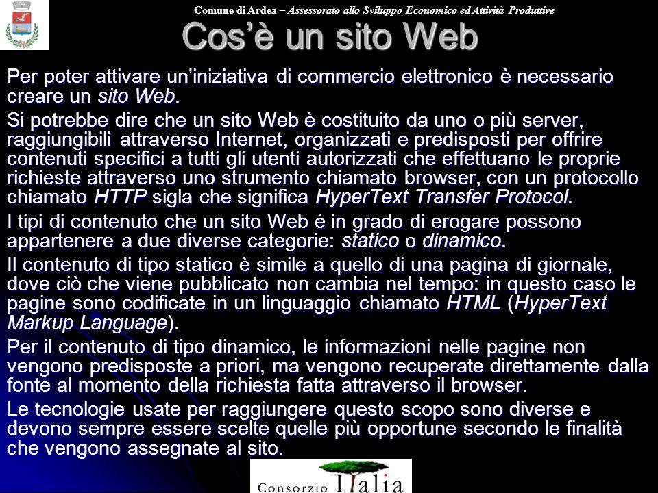Comune di Ardea – Assessorato allo Sviluppo Economico ed Attività Produttive Cosè un sito Web Per poter attivare uniniziativa di commercio elettronico è necessario creare un sito Web.