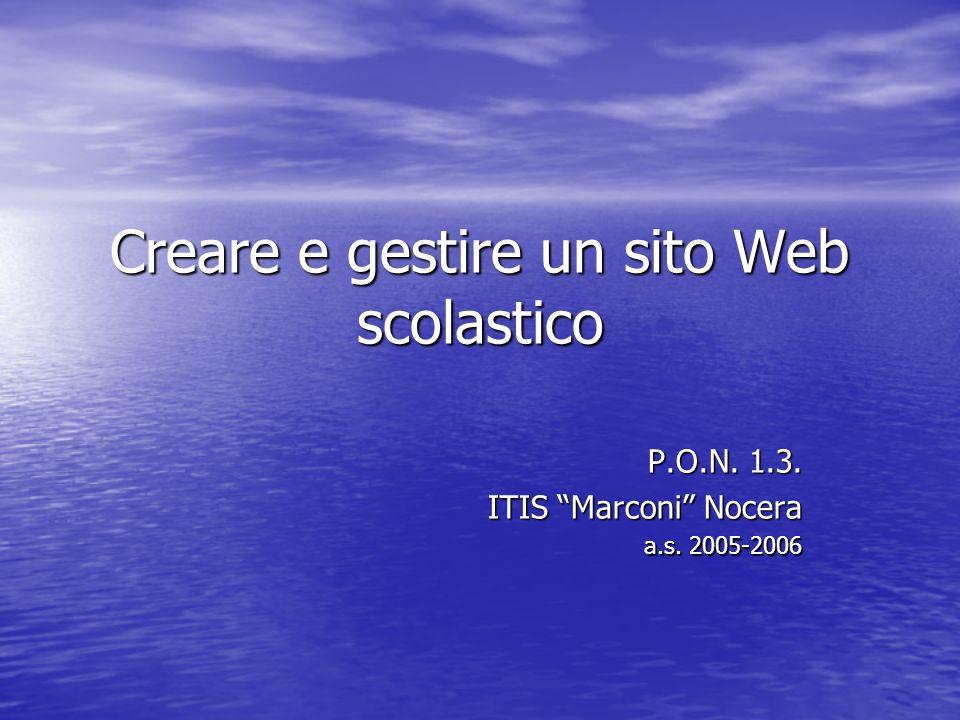 Creare e gestire un sito Web scolastico P.O.N. 1.3. ITIS Marconi Nocera a.s. 2005-2006