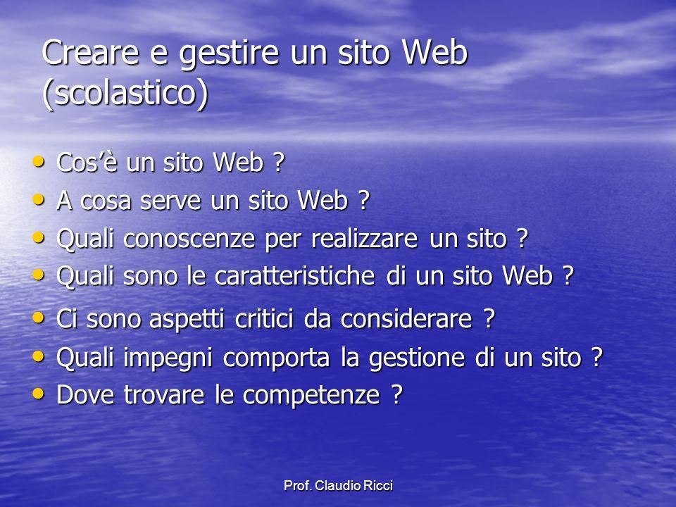 Prof. Claudio Ricci Creare e gestire un sito Web (scolastico) Cosè un sito Web .