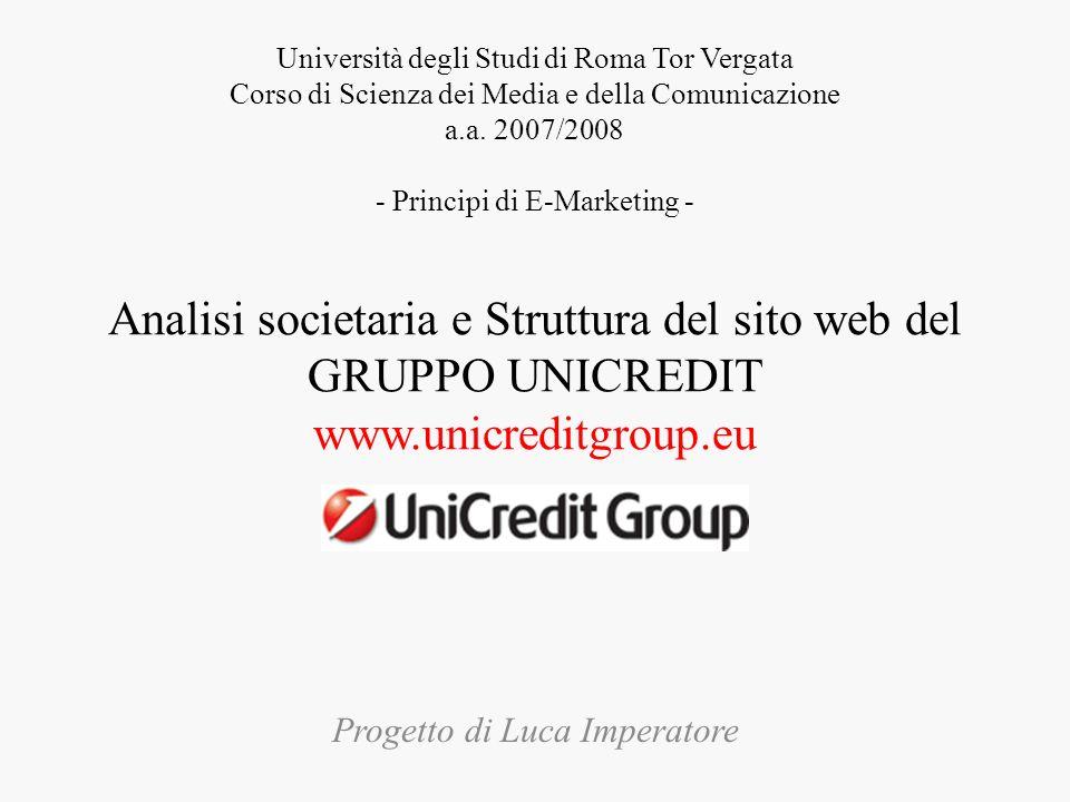 Profilo Aziendale Il Gruppo Unicredit è un primario istituto finanziario globale profondamente radicato in 23 paesi europei e con uffici di rappresentanza in altri 27 mercati.