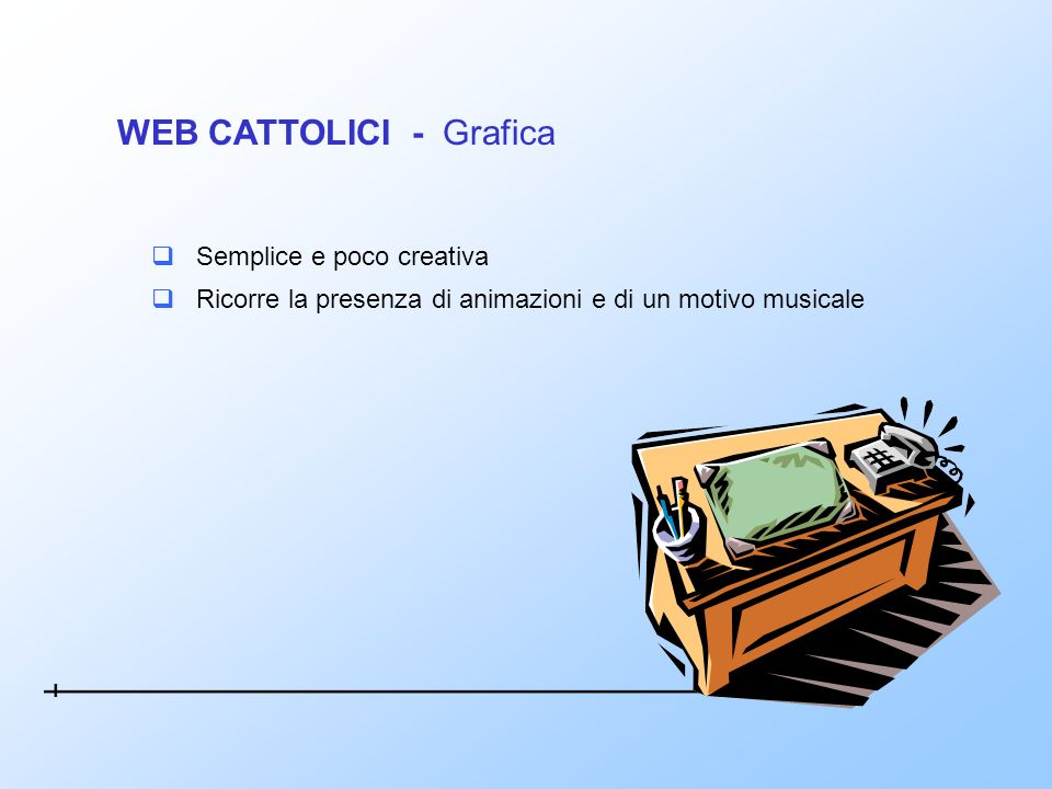 WEB CATTOLICI - Aggiornamento Pochi siti denotano un aggiornamento costante Alcuni siti non vengono aggiornati dallanno 2000