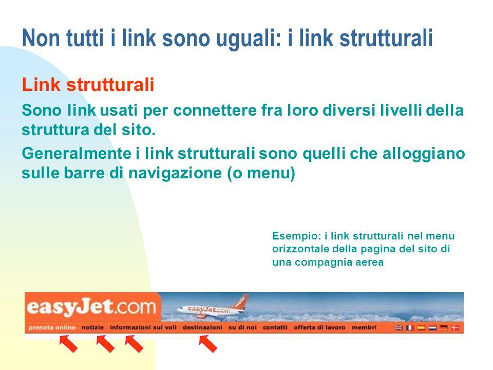 Non tutti i link sono uguali: i link strutturali Link strutturali Sono link usati per connettere fra loro diversi livelli della struttura del sito. Ge