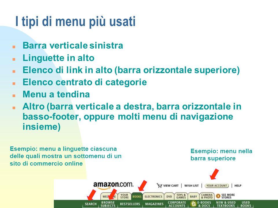 I tipi di menu più usati n Barra verticale sinistra n Linguette in alto n Elenco di link in alto (barra orizzontale superiore) n Elenco centrato di ca