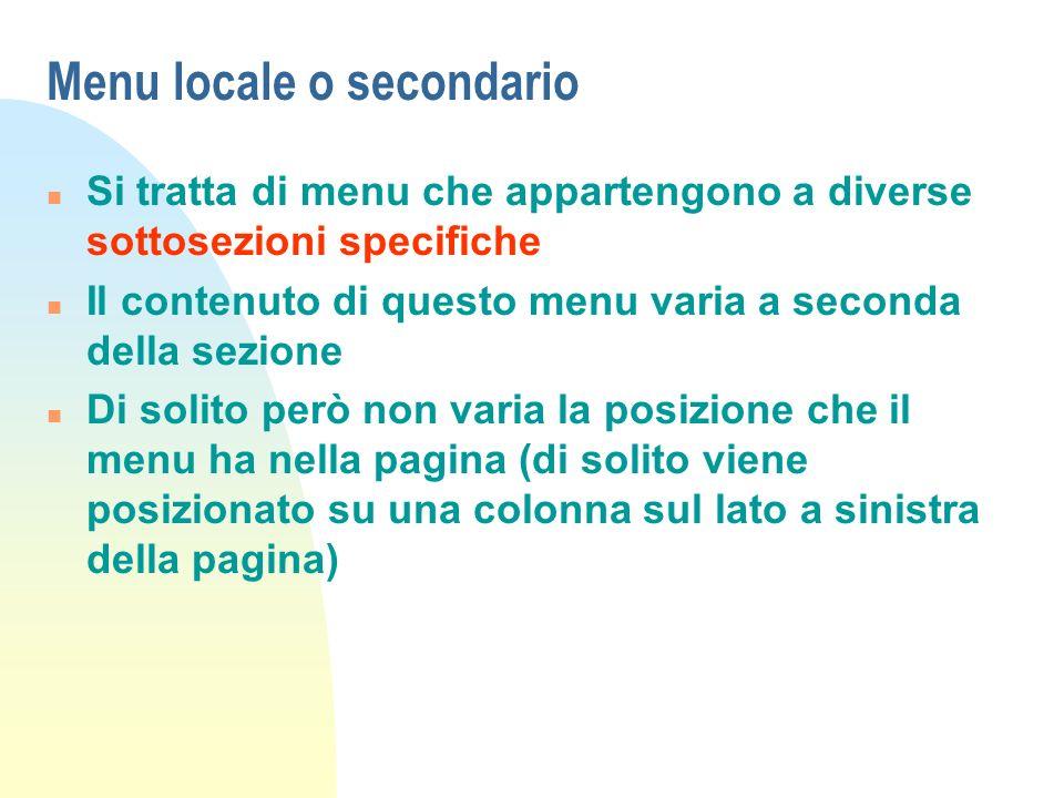 Menu locale o secondario n Si tratta di menu che appartengono a diverse sottosezioni specifiche n Il contenuto di questo menu varia a seconda della se