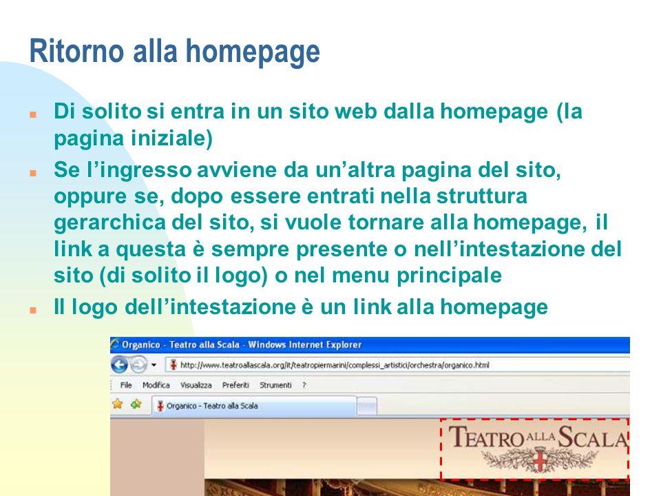 Ritorno alla homepage n Di solito si entra in un sito web dalla homepage (la pagina iniziale) n Se lingresso avviene da unaltra pagina del sito, oppur