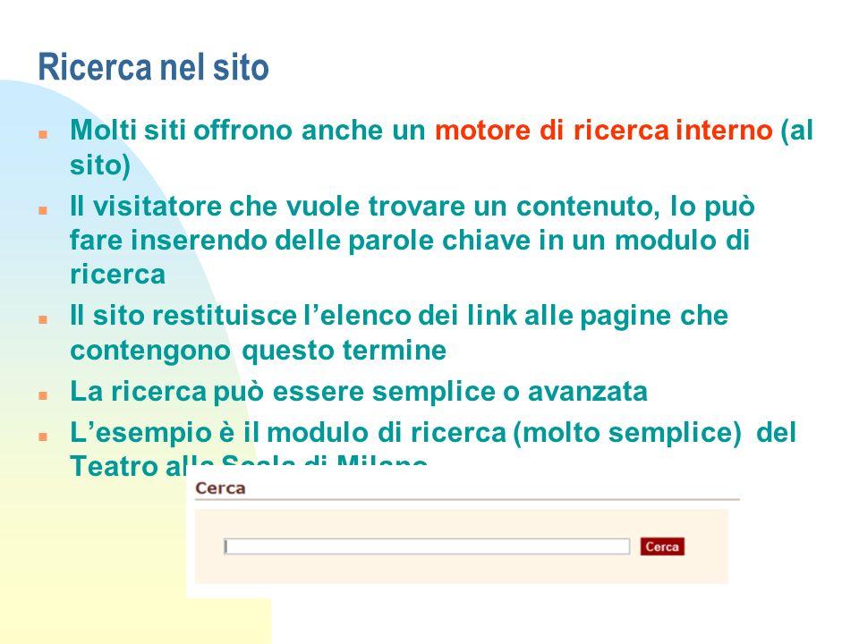 Ricerca nel sito n Molti siti offrono anche un motore di ricerca interno (al sito) n Il visitatore che vuole trovare un contenuto, lo può fare inseren