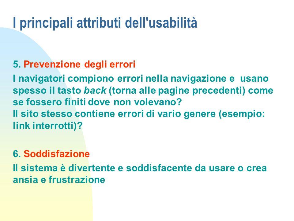 I principali attributi dell'usabilità 5. Prevenzione degli errori I navigatori compiono errori nella navigazione e usano spesso il tasto back (torna a