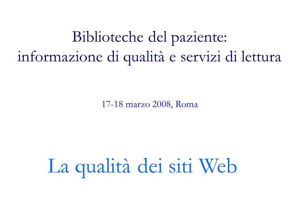 Biblioteche del paziente: informazione di qualità e servizi di lettura La qualità dei siti Web 17-18 marzo 2008, Roma