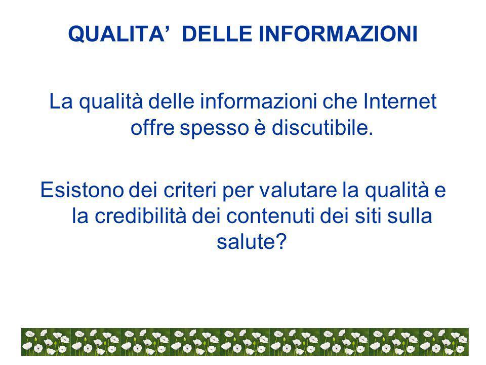 QUALITA DELLE INFORMAZIONI La qualità delle informazioni che Internet offre spesso è discutibile.