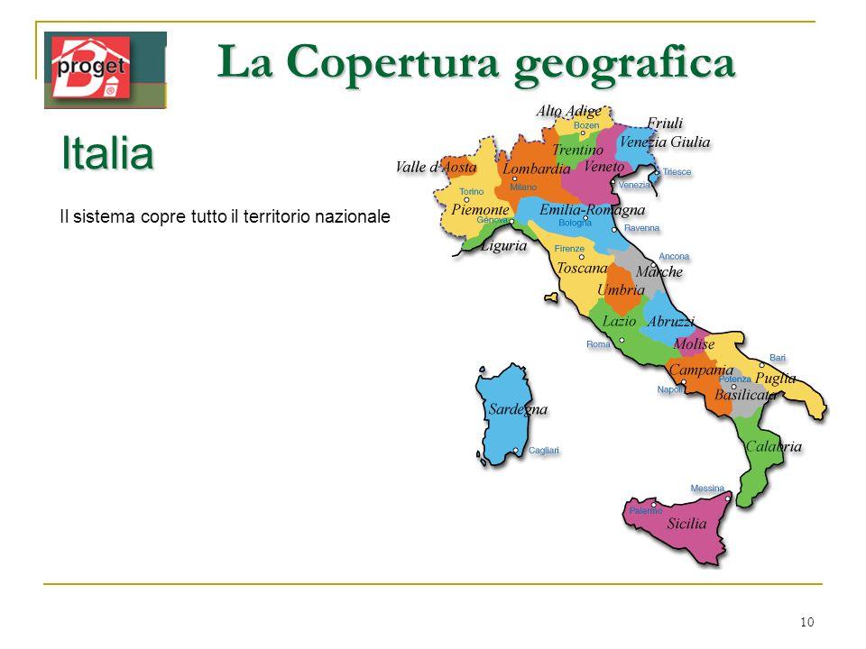 10 La Copertura geografica Italia Il sistema copre tutto il territorio nazionale