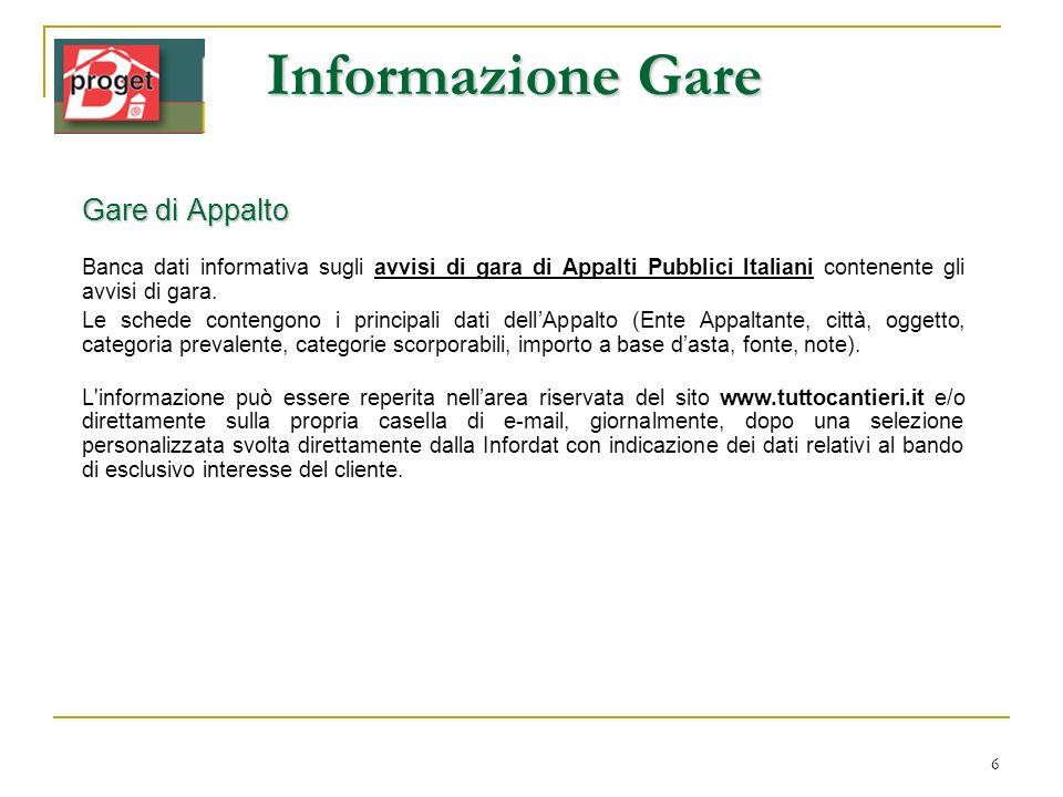 6 Informazione Gare Gare di Appalto Banca dati informativa sugli avvisi di gara di Appalti Pubblici Italiani contenente gli avvisi di gara. Le schede