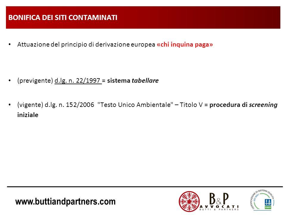 www.buttiandpartners.com BONIFICA DEI SITI CONTAMINATI Attuazione del principio di derivazione europea «chi inquina paga» (previgente) d.lg. n. 22/199
