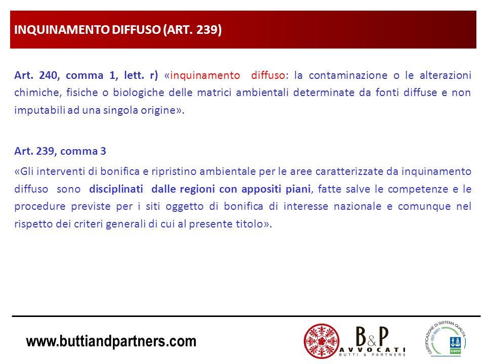 www.buttiandpartners.com INQUINAMENTO DIFFUSO (ART. 239) Art. 240, comma 1, lett. r) «inquinamento diffuso: la contaminazione o le alterazioni chimich