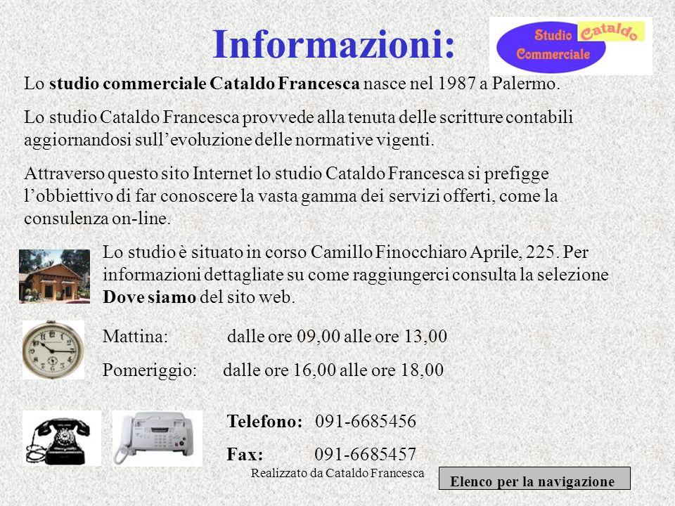 Realizzato da Cataldo Francesca Presentazione: Benvenuti nel sito internet dello Studio Commerciale del ragioniere Cataldo Francesca. Lo studio è situ
