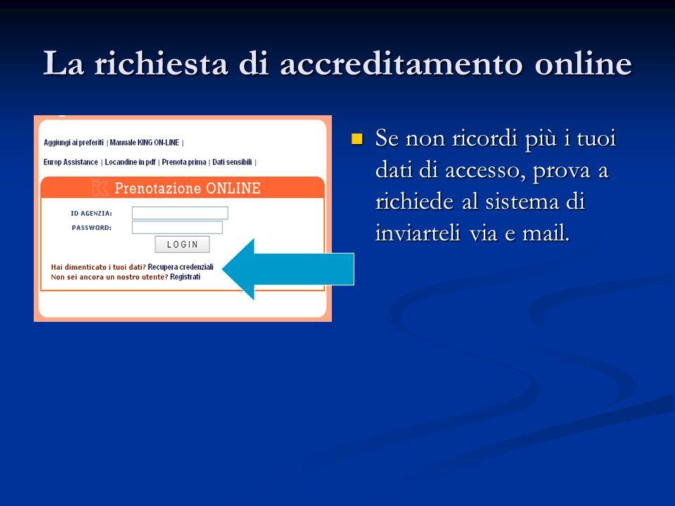 La richiesta di accreditamento online Se non ricordi più i tuoi dati di accesso, prova a richiede al sistema di inviarteli via e mail.